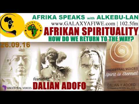 Afrika Speaks: AFRIKAN SPIRITUALITY - How Do We Return to the Way? feat Dalian Adofo