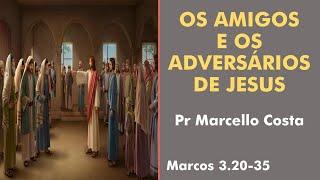 Os Amigos e os Adversários de Jesus - Pr Marcello Costa