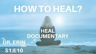 How to HEAL: HEAL DOCUMENTARY (The Award Winning Film) Daily Dr. Erin #61