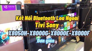 Kết nối Bluetooth Tivi Sony X8000H X8000G X8000F W800 với loa kéo tai nghe đơn giản