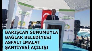 Barışcan Sunumuyla Bağlar Belediyesi Asfalt Plenti ve Kırma Eleme Tesisi Açılış Töreni