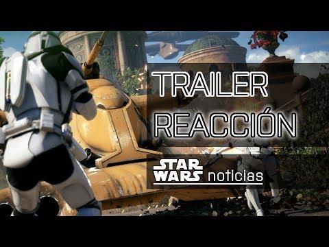 REACCIÓN EN DIRECTO DEL TRAILER DE STAR WARS BATTLEFRONT II