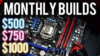 Monthly Builds 1: $500, $750, $1000 Budget PCs! September 2017