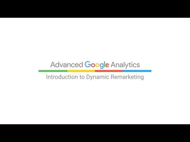 [Google Analytics] Introduction to Dynamic Remarketing (4:43)