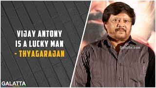 Vijay Antony is a lucky man - Thyagarajan