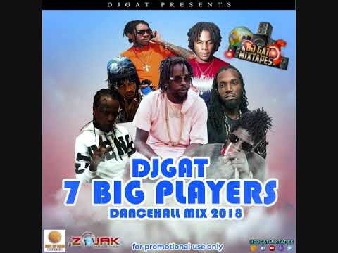 FEBURARY 2018 DJ GAT 7 BIG PLAYERS DANCEHALL MIX FT ALKALINE/KARTEL/POPCAAN/MASICKA/AIDONIA