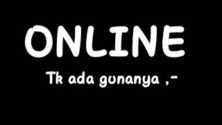 Online tak ada gunanya