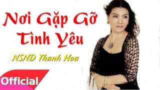Nơi Gặp Gỡ Tình Yêu - NSND Thanh Hoa [Official Audio]