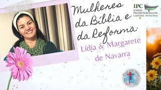 MULHERES DA BÍBLIA E DA REFORMA - Lídia e Margarete de Navarra
