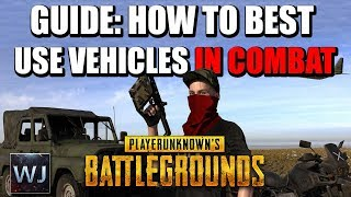 GUIDE: How to BEST use vehicles for COMBAT in PLAYERUNKNOWN's BATTLEGROUNDS (PUBG)