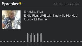 Endie Fiya: LIVE with Nashville Hip-Hop Artist ~ Lil Timme (part 4 of 5)
