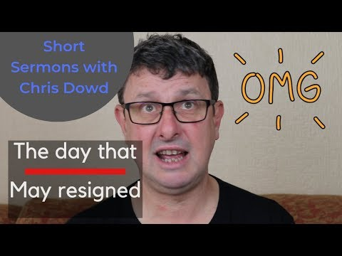 Short Sermons with Chris Dowd: The day that May resigned
