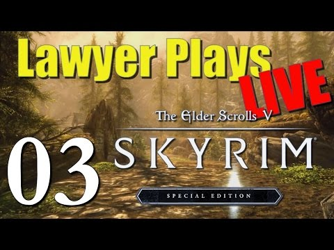 Lawyer Plays LIVE: Skyrim Special Edition (PC) - 03