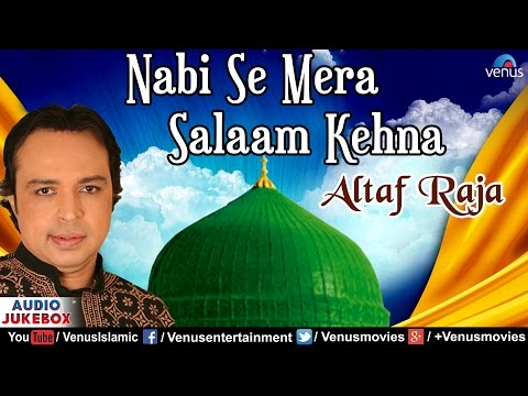 Nabi Se Mera Salaam Kehna - Altaf Raja | Muslim Devotional Songs | AUDIO JUKEBOX