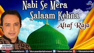 nabi-se-mera-salaam-kehna---altaf-raja-muslim-devotional-songs-jukebox