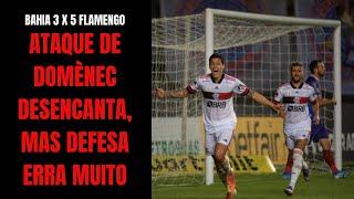 Mesmo desfalcado, Flamengo faz 5 a 3 no Bahia na melhor atuação com Domènec, mas ainda tem problemas