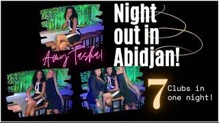 Night Out In Abidjan Vlog | 7 Clubs In One Night | Fun Things To Do In Abidjan | Abidjan Living #8