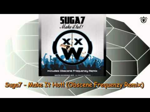 Suga7 - Make It Hot! (Obscene Frequenzy Remix) Wasted