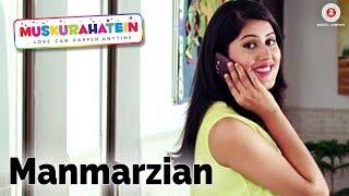 Manmarzian | Muskurahatein | J.S.Randhawa & Sonal Mudgal | Vipul Kapoor | R …