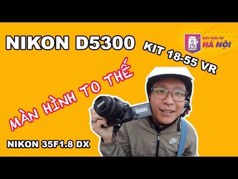 Nikon D5300 ✅ Trải nghiệm thực tế kit và 35mm- Máy ảnh cũ Hà Nội