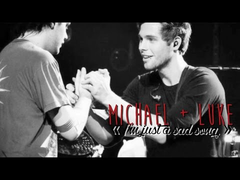Michael + Luke || Without you, i'm just a sad song. [Muke Clemmings] [SP]