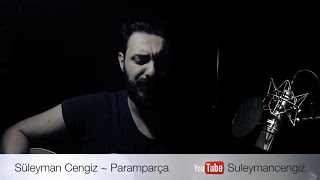 Paramparça ~ Süleyman Cengiz ( halilsezai cover )
