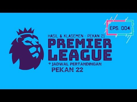 EPS.04 - Hasil & Klasemen Premier League / Pekan 21 (+ Jadwal Pekan 22) Mp3
