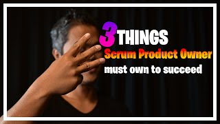 Three Things That Scrum Product Owner Must Own To Succeed