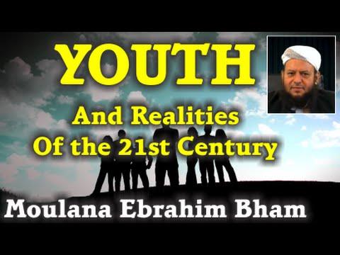 The Youth And Realities Of The 21st Century   Moulana Ebrahim I Bham