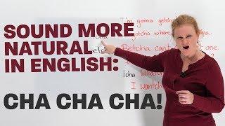 Sound more natural in English: CHA, CHA, CHA!
