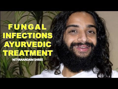 FUNGAL INFECTIONS AYURVEDIC TREATMENT CLASSICAL | YEAST OR FUNGUS TREATMENT BY NITYANANDAM SHREE