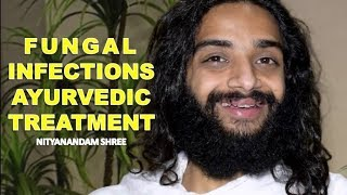 FUNGAL INFECTIONS AYURVEDIC TREATMENT CLASSICAL   YEAST OR FUNGUS TREATMENT BY NITYANANDAM SHREE
