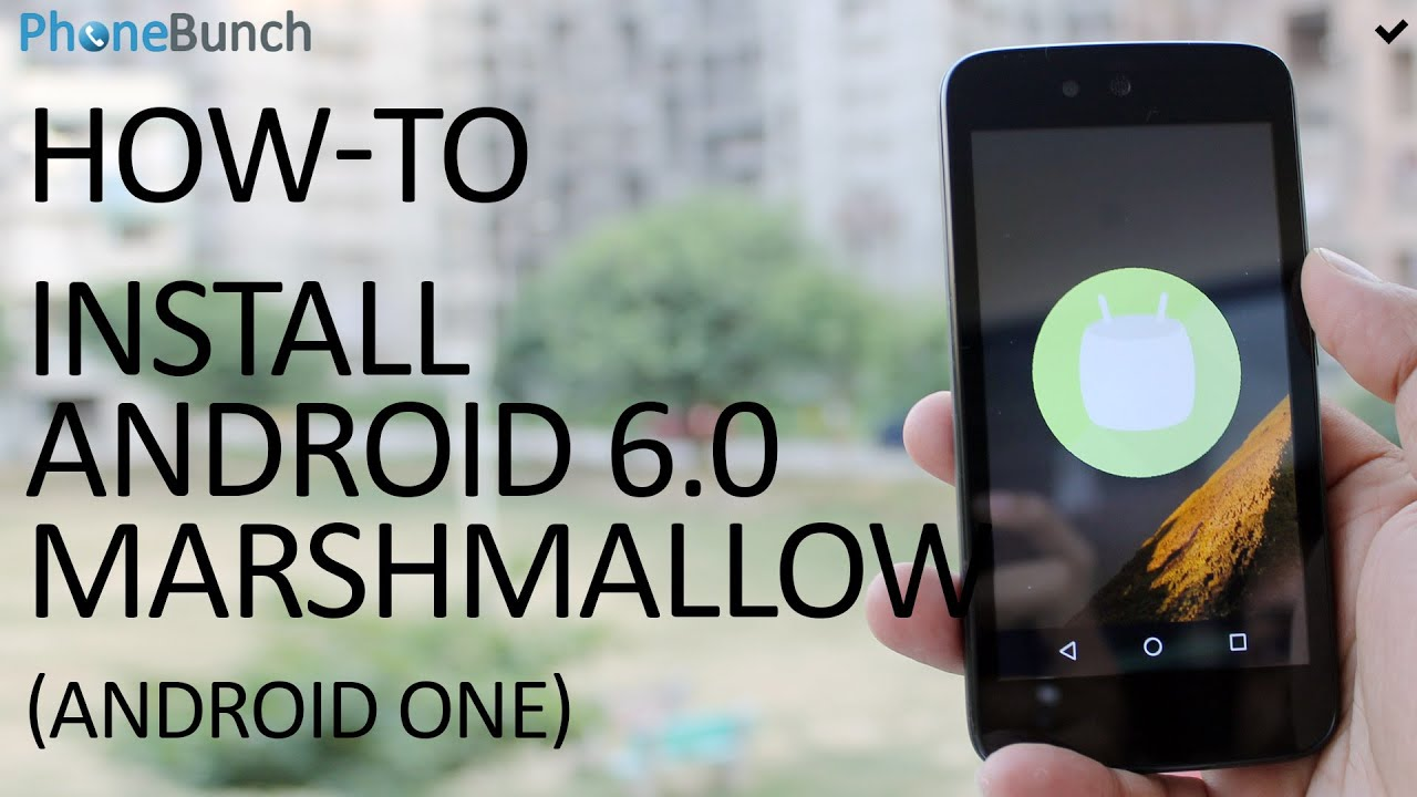 How To Install Android 6 0 Marshmallow on any Android One Smartphone