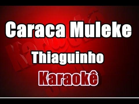 Caraca Muleke - Thiaguinho - Karaokê