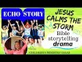 JESUS CALMS the STORM -  ECHO STORY Drama | Tutorial for KIDS MINISTRY