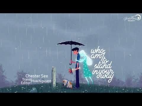 [Lyrics + Vietsub] Who Am I To Stand In Your Way - Chester See