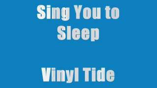 Vinyl Tide - Sing you to sleep (lyrics)