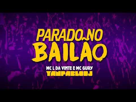 Yan Pablo DJ MC L Da Vinte e MC Gury - Parado no bailão REMIX