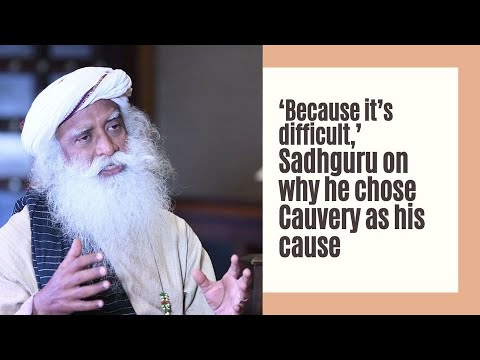 'Because it's difficult,' Sadhguru on why he chose Cauvery as his cause
