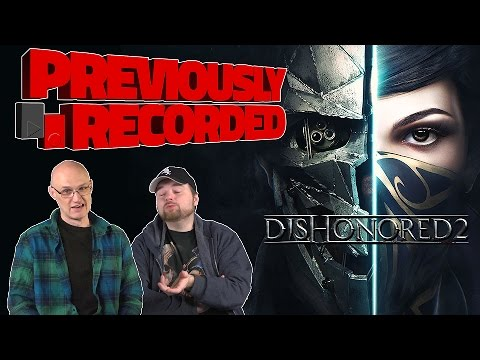 Previously Recorded - Dishonored 2