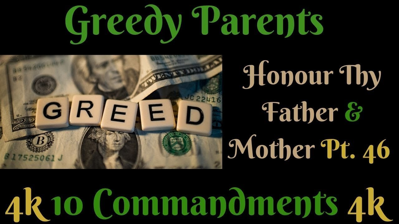 TEN COMMANDMENTS: HONOUR THY FATHER AND THY MOTHER PT. 46 (GREEDY PARENTS)