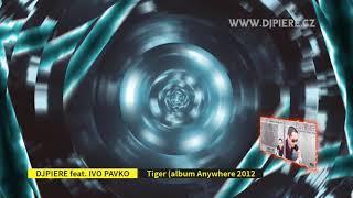 Dj Piere feat. Ivo Pavko - Tiger (radio edit album Anywhere 2012)