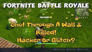 101) Fortnite Battle Royale Shot Through A Wall & Killed! Hacker Or Glitch? (+ Commentary).