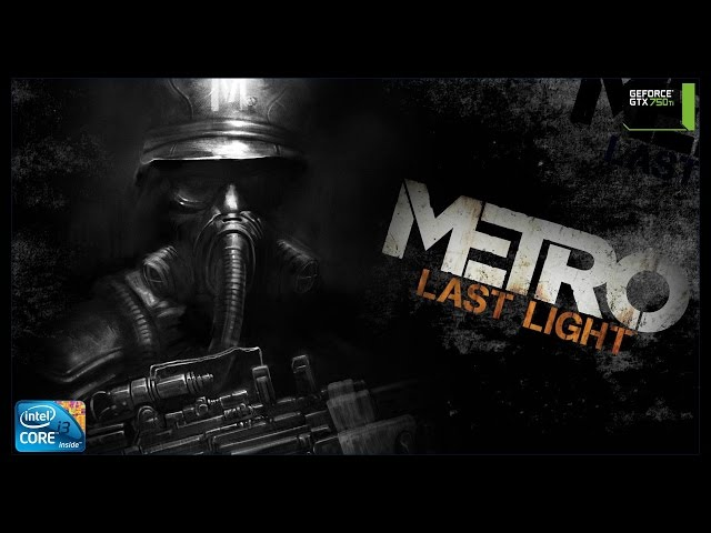 Metro Last Light -  i3 3250 + gtx 750ti
