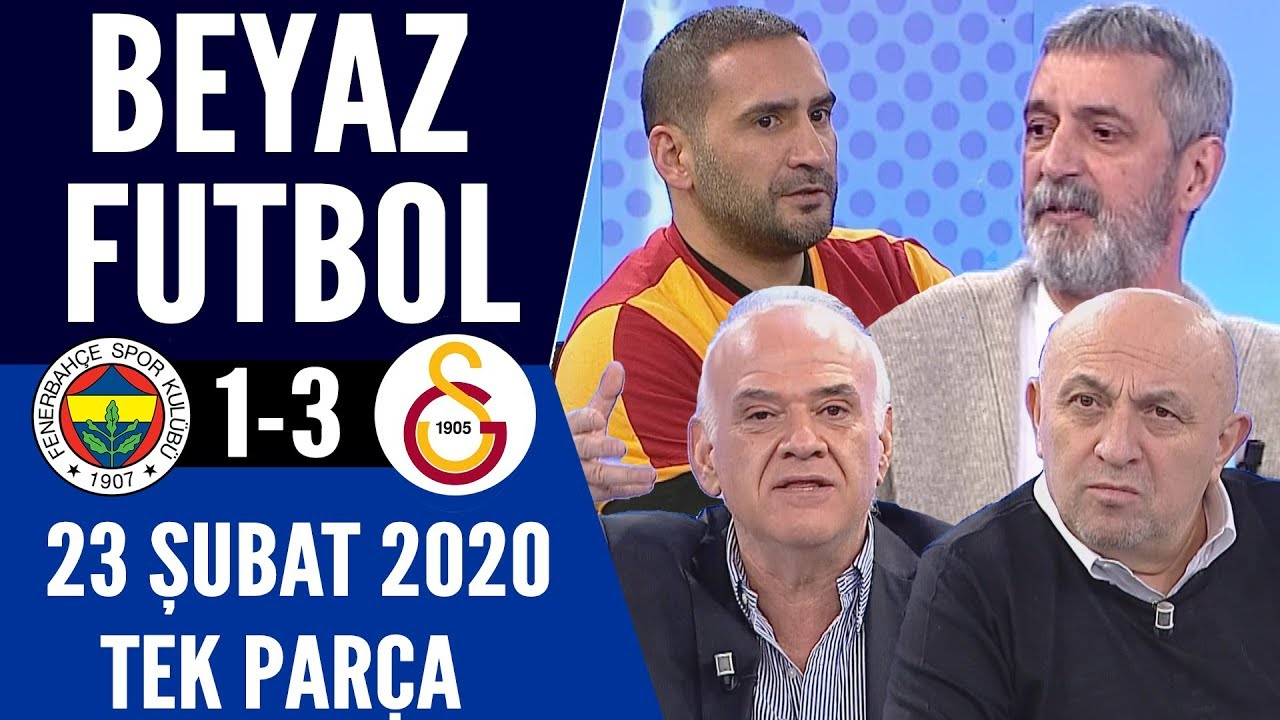Beyaz Futbol 23 Şubat 2020 Tek Parça (Fenerbahçe Galatasaray maçı)