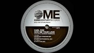 Carl Cox - Give Me Your Love (Valentino Kanzyani Mix)
