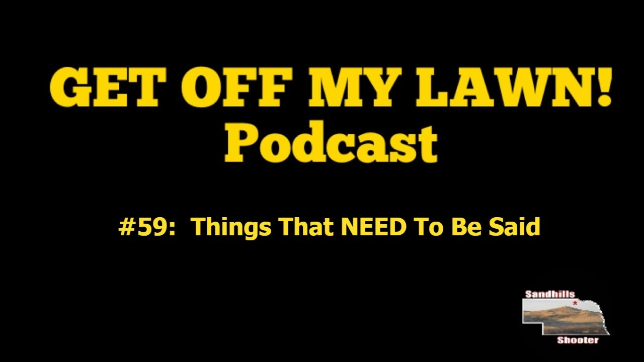 GET OFF MY LAWN! Podcast #059:  Things That NEED To Be Said