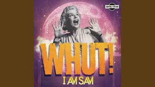 Provided to YouTube by Xelon Entertainment I Am Sam · I Am Sam Whut...