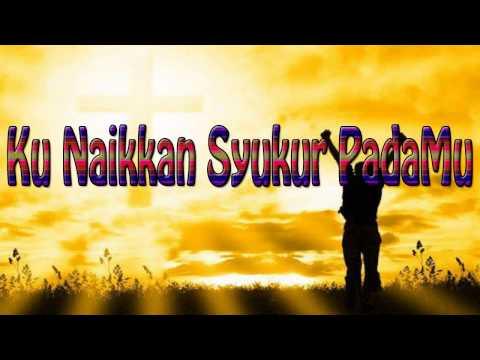 Lagu Rohani Kristen - Ku Naikkan Syukur PadaMu