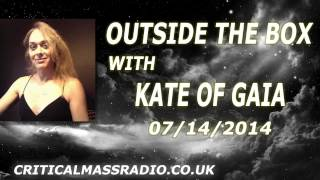 Outside The Box With Kate Of Gaia - Stand In Truth, Universe Delivers [07/14/2014]